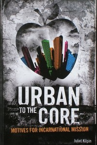 Urban To The Core -Motives For Incarnational Mission